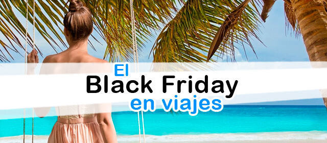 Black Friday de Viajes. ¿Existe realmente?